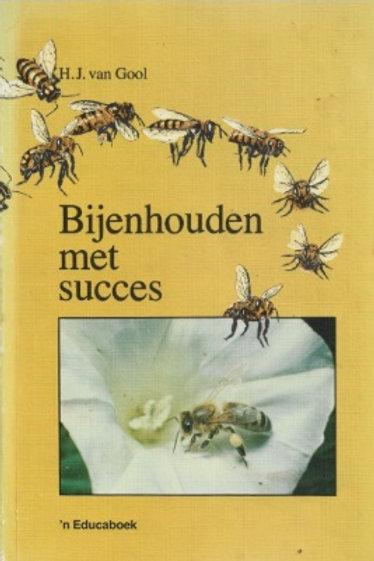 Bijen houden met succes / H. J. van Gool