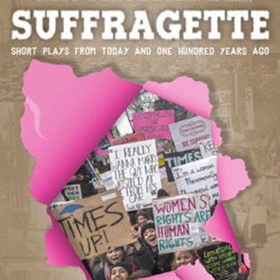 SUFFRAGETTE - 4 New short plays.