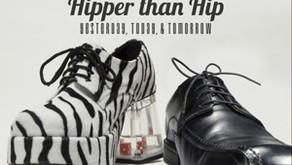 """""""HIPPER THAN HIP"""""""