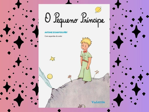 O Pequeno Príncipe: Livro Infantil para Cativar a Todos
