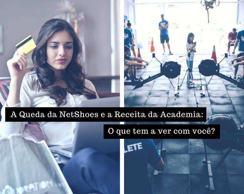 A Queda da NetShoes e a Receita da Academia: O que tem a ver com você?