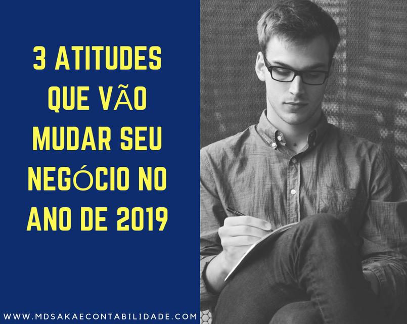 3 atitudes que vão mudar seu negócio no ano 2019