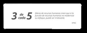 3 de cada 5 líderes de recursos humanos creen que si la función de recursos humanos no moderniza su enfoque, puede ser irrelevante. KPMG