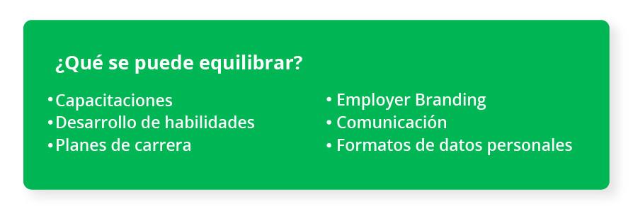 ¿Qué se puede equilibrar? Capacitaciones Desarrollo de habilidades Planes de carrera Employeer Branding Comunicación Recepción y revisión de datos personales