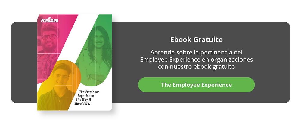 Aprende sobre la pertinencia del Employee Experience en organizaciones con nuestro ebook gratuito