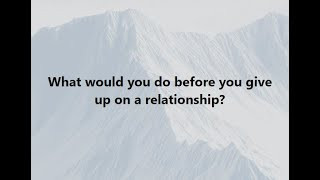 What would you do before you give up on a relationship?
