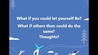 What if you could let yourself Be? What if others then could do the same?