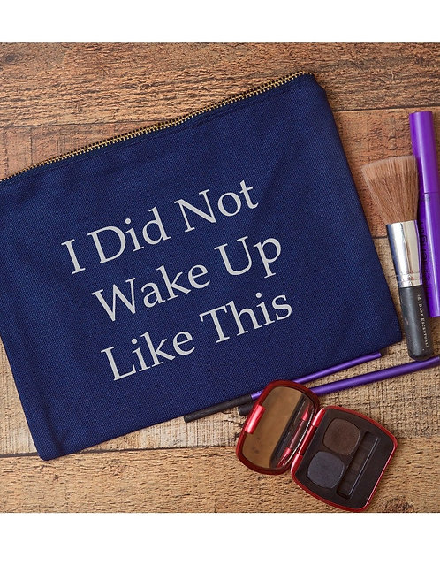 """""""I Did Not Wake Up Like This"""" Cosmetic Bag"""