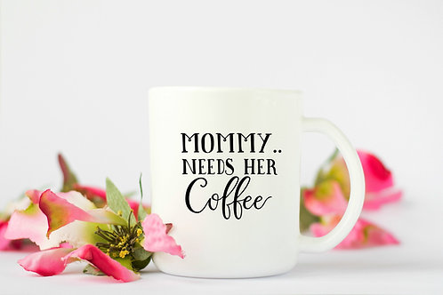 Mommy Needs Her Coffee Mug
