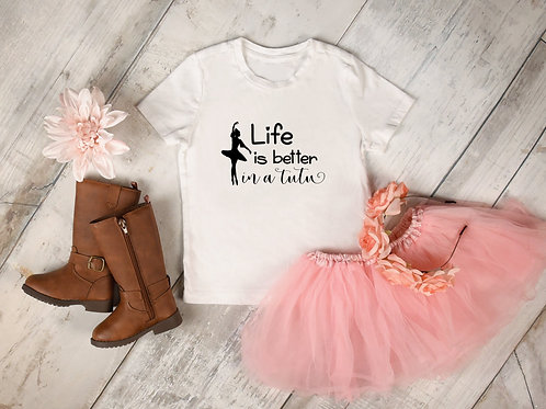 Life is Better in a Tutu Shirt