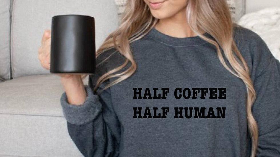 Half Human Half Coffee Sweatshirt