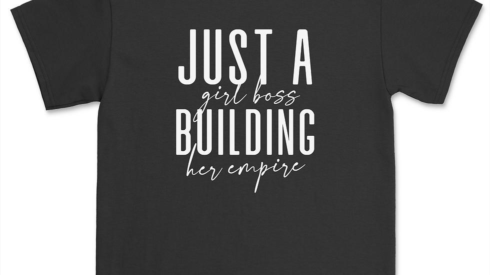 Just a Girl Boss Building Her Empire Shirt