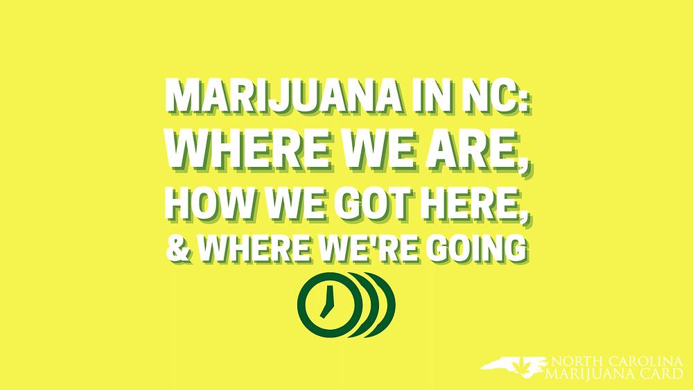 Medical Marijuana in North Carolina- Where We Are, How We Got Here and Where We're Going