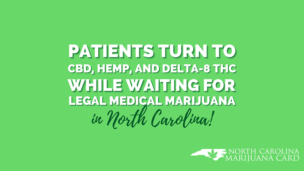 Patients Turn to CBD, Hemp, and Delta-8 THC While Waiting for Legal Medical Marijuana in North Carolina