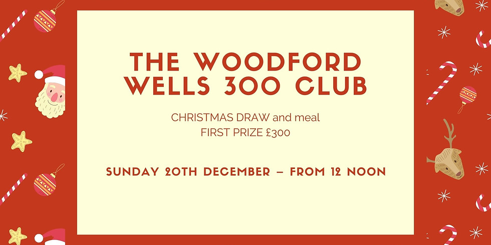 The Woodford Wells 300 club Christmas Draw and Meal - First Prize £300