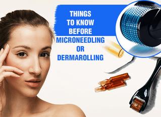 Things to know before Microneedling or Dermarolling