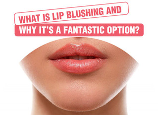 What is Lip Blushing and why it's a Fantastic Option?