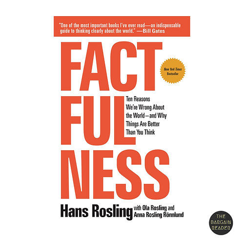 Factfulness: Ten Reasons Why Things Are Better Than We Think by Hans Rosling
