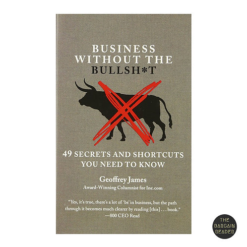 Business Without The Bullsh*t: 49 Secrets And Shortcuts by Geoffrey James