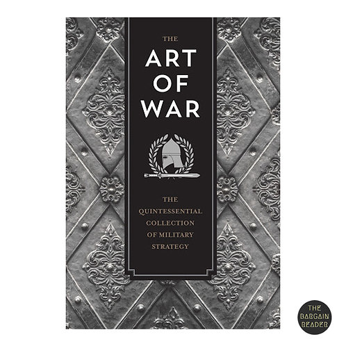The Art of War: Quintessential Collection of Military Strategy by Sun Tzu