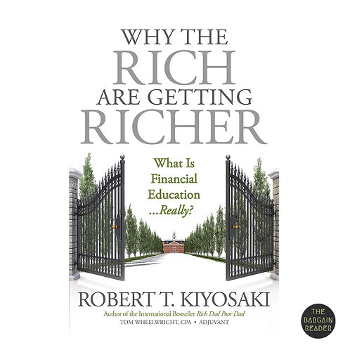 Why The Rich Are Getting Richer by Robert Kiyosaki