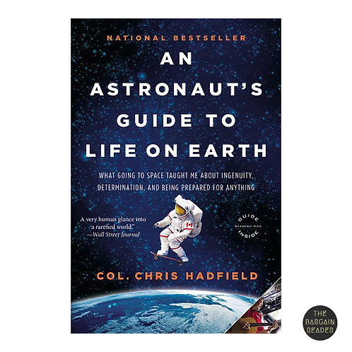 An Astronaut's Guide to Life on Earth by Col. Chris Hadfield