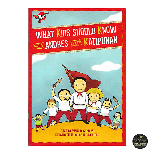 What Kids Should Know About Andres and the Katipunan by Weng D. Cahiles
