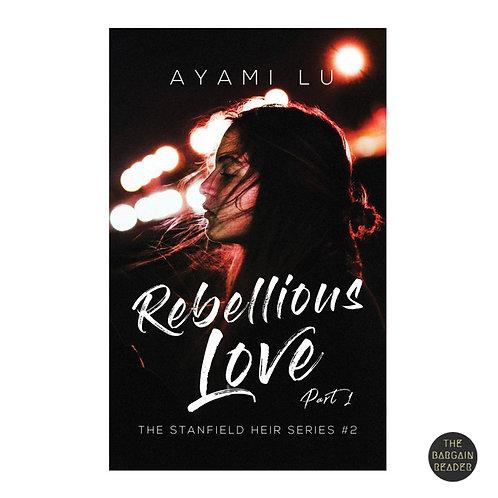 Rebellious Love by Ayami Lu