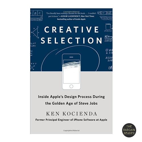 Creative Selection: Inside Apple's Design Process by Ken Kocienda