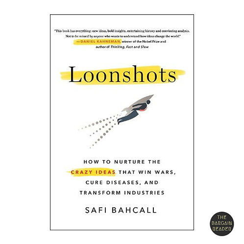 Loonshots: How to Nurture Crazy Ideas by Safi Bahcall