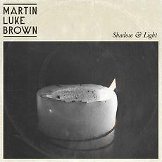 MartinLukeBrown-Shadow&LIght.jpg