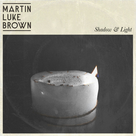 Martin Luke Brown - Shadow & Light