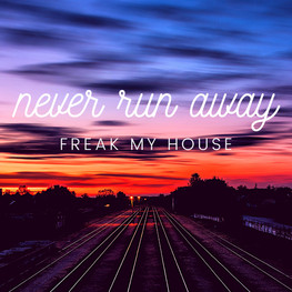 Freak My House- Never Run Away