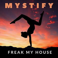 Freak My House Mystify.jpg