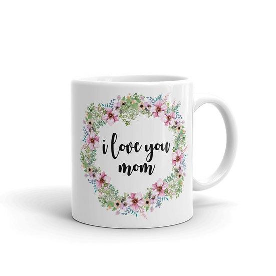 I Love You Mom Flower Wreath - Gift Ideas for Mom, Mug for Coffee / Tea