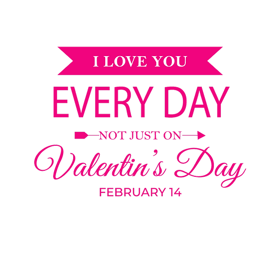 I Love You Every Day, Not Just on Valentin's Day - PNG Transparent Image