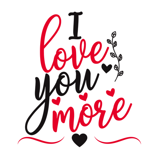I Love You More Inscription - Valentine's Day PNG Image - Instant Download