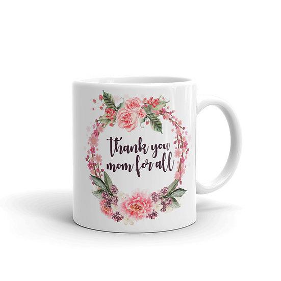 Thank You Mom For All Mug, Mother's Day Gifts, Mug for Mom, Mug for Coffee / Tea