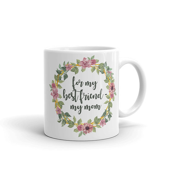 For My Best Friend - My Mom Botanical Wreath, Mother's Day Gifts, Mug for Mom