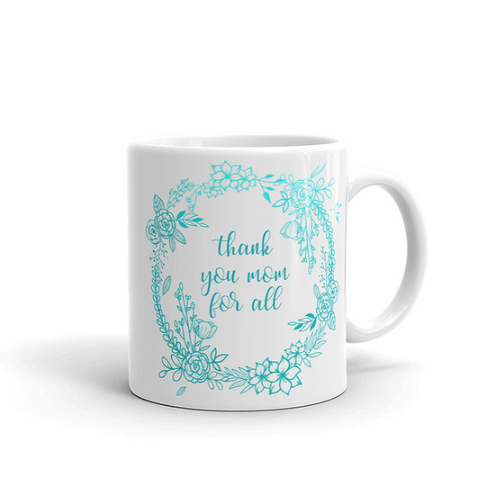 Thank You Mom for All Flower Wreath - Cup for Mom, Mug for Mom, Gift for Mom