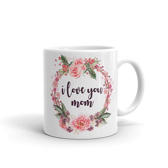 I Love You Mom Mug, Mother's Day Gifts, Mug for Mom, Mug for Coffee / Tea