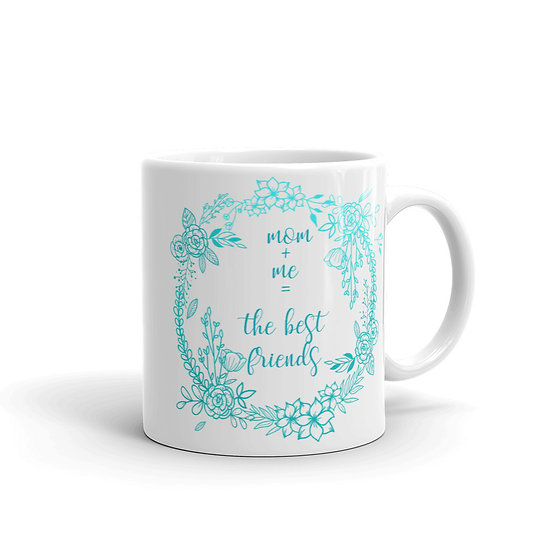Mom + Me=The Best Friends Flower Wreath - Cup for Mom, Mug for Mom, Gift for Mom