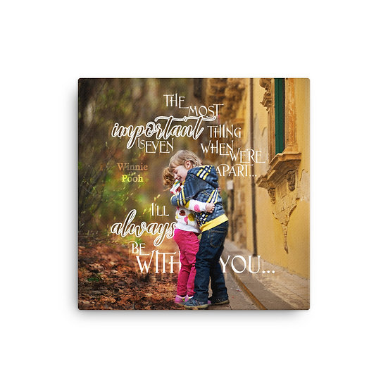Winnie the Pooh Quotes I'll Always Be with You Canvas Size 12x12, 16x16