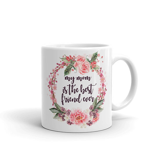 My Mom is The Best Friend Ever Mug, Mother's Day Gifts, Mug for Mom, Mug for Tea
