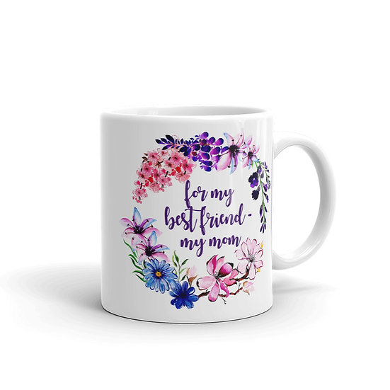 For My BF - My Mom Flower Wreath - Gift for Mom, Cup for Mom, Mug for Coffee