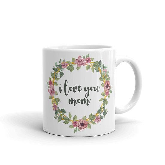 I Love You Mom Botanical Wreath, Mother's Day Gifts, Mug for Mom, Mug for Coffee