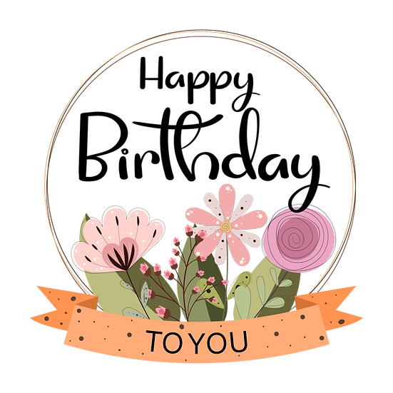 Happy Birthday To You Floral Bouquet PNG Transparent Image - Digital Download