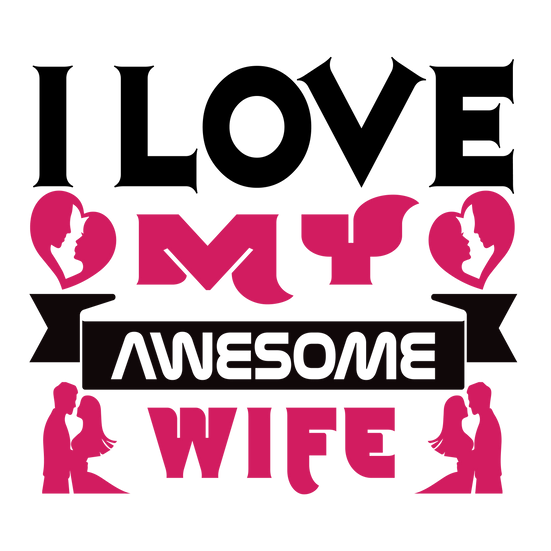 I Love My Awesome Wife - Valentine's Day PNG Transparent Image, Instant Download