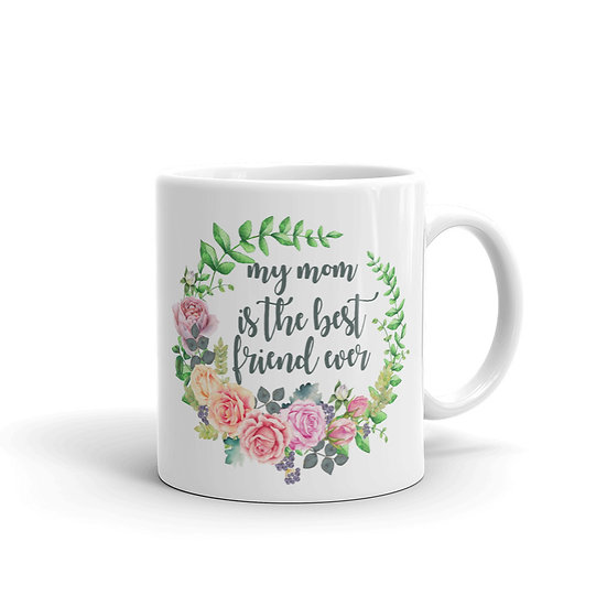 My Mom is the Best Friend Ever - Gift for Mom, Cup for Mom, Mug for Coffee / Tea