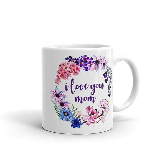 I Love You Mom Flower Wreath - Gift for Mom, Cup for Mom, Mug for Coffee / Tea